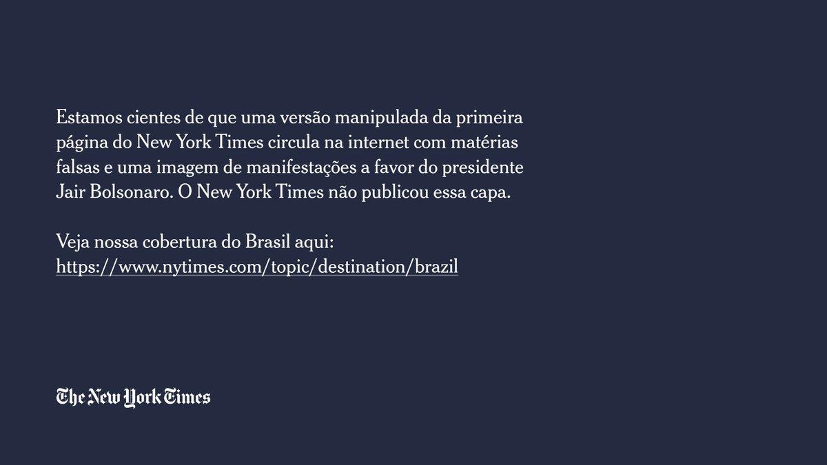 Estamos cientes de que uma versão manipulada da primeira página do New York Times circula na internet com matérias falsas e uma imagem de manifestações a favor do presidente Jair Bolsonaro. O New York Times não publicou essa capa (1/2) https://t.co/NSDLIle1sO