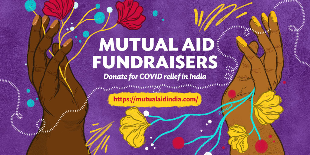 Illustration of two hands in movement facing each other. Yellow and pink flowers and buds are blooming from each of them in all directions. The background is purple. The text in the middle says: Mutual Aid Fundraisers. Below that in italics it reads: Donate for COVID relief in India. https://mutualaidindia.com/