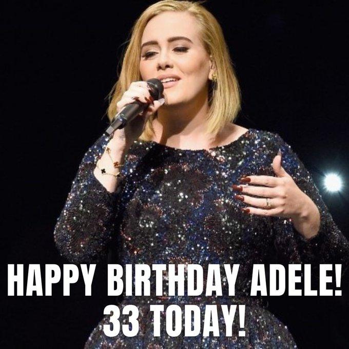HAPPY BIRTHDAY! -- Popular singer Adele turns 33 today.