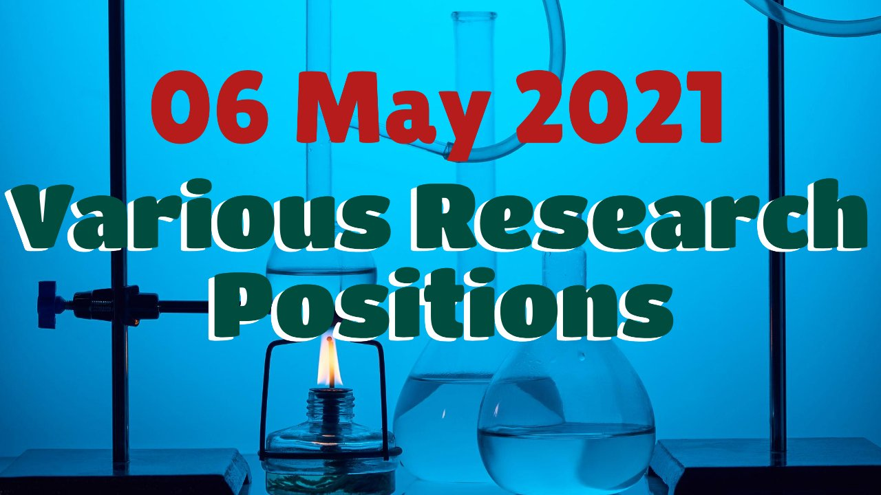 Various Research Positions – 06 May 2021: Researchersjob- Updated