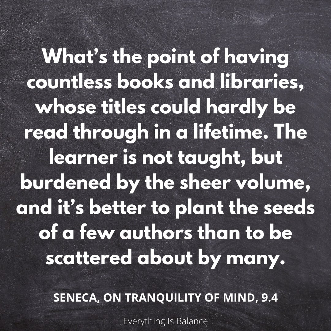 What's the point of having countless books and libraries, whose titles could hardly be read through in a lifetime. The learner is not taught, but burdened by the sheer volume, and it's better to plant the seeds of a few authors than to be scattered about by many
