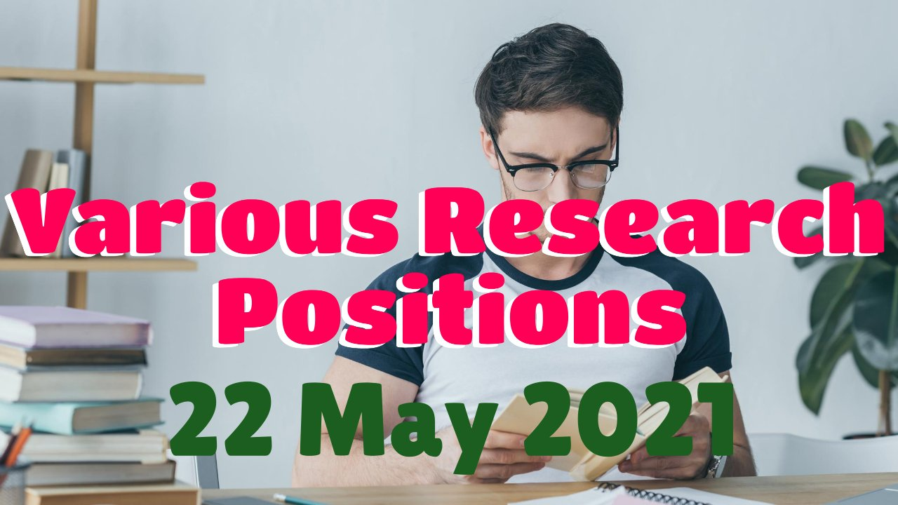 Various Research Positions – 22 May 2021: Researchersjob- Updated