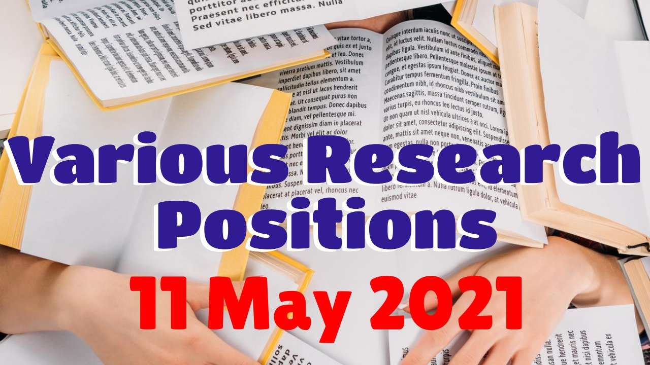 Various Research Positions – 11 May 2021: Researchersjob- Updated