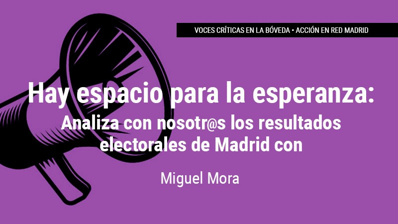 Hay espacio para la esperanza. Analiza con nosotr@s los resultados electorales de Madrid. 📅Viernes, 14 de mayo. ⏰19:30 Intervendrá Miguel Mora @mikelemora , director de la revista @ctxt_es  Puedes verlo 👉 #Elecciones4M