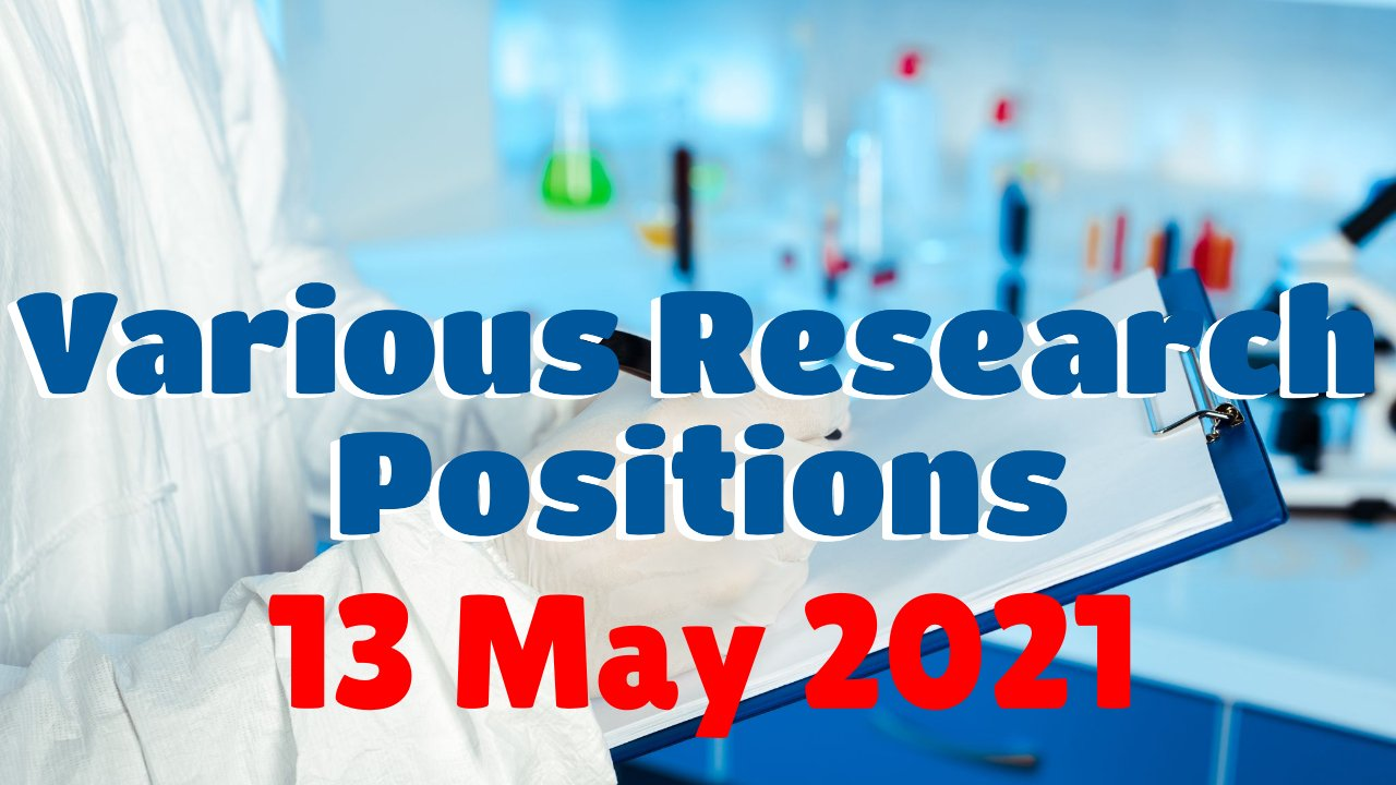 Various Research Positions – 13 May 2021: Researchersjob- Updated