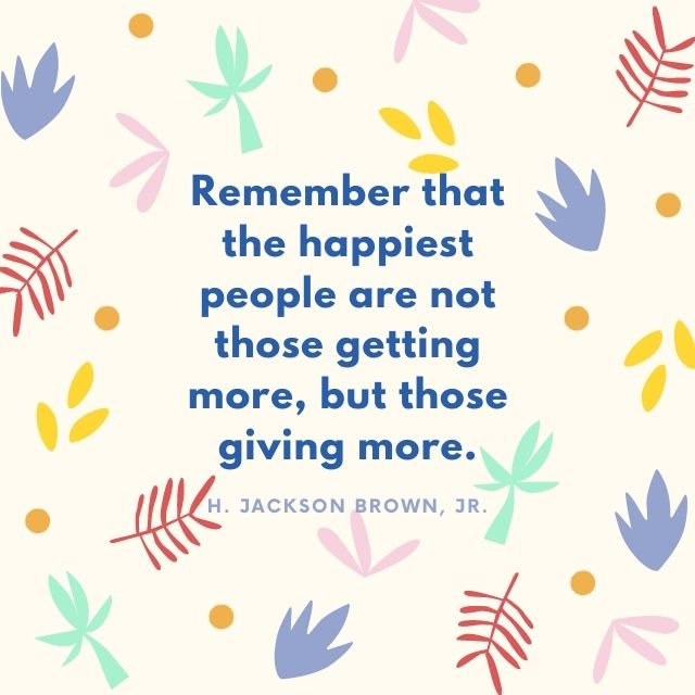 Remember that the happiest people are not those getting more, but those giving more. - H. Jackson Brown. Jr  #fridaymorning #FridayMotivation #FridayThoughts #FridayFeeling #FridayVibes #MotivationalQuotes #quote #quoteoftheday