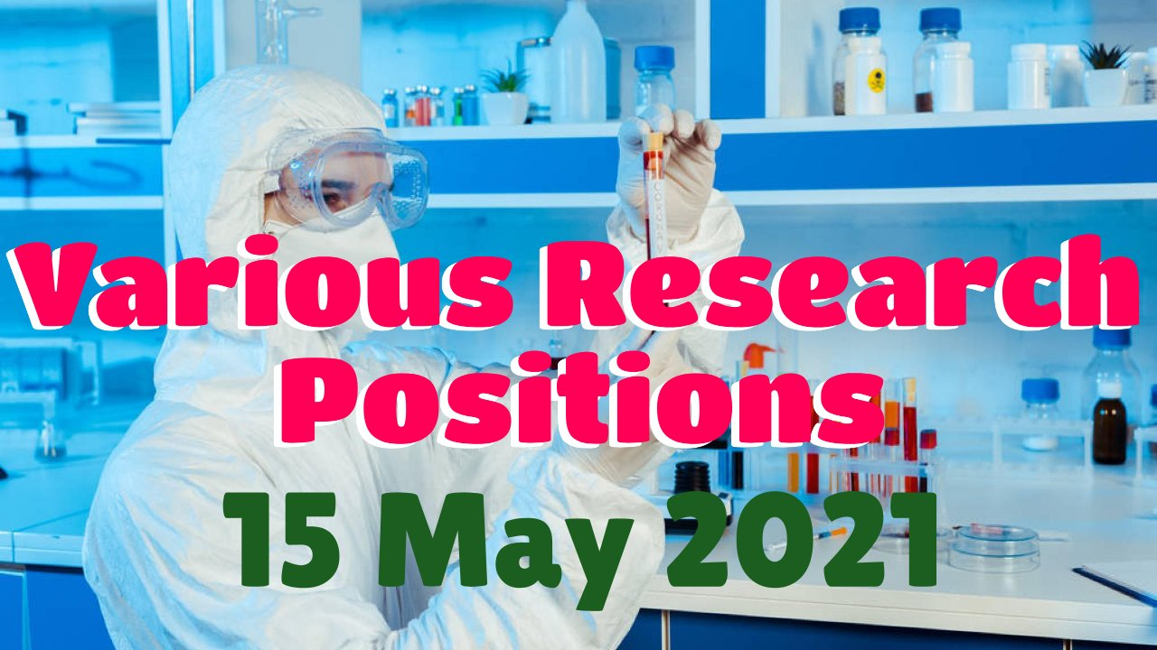 Various Research Positions – 15 May 2021: Researchersjob- Updated