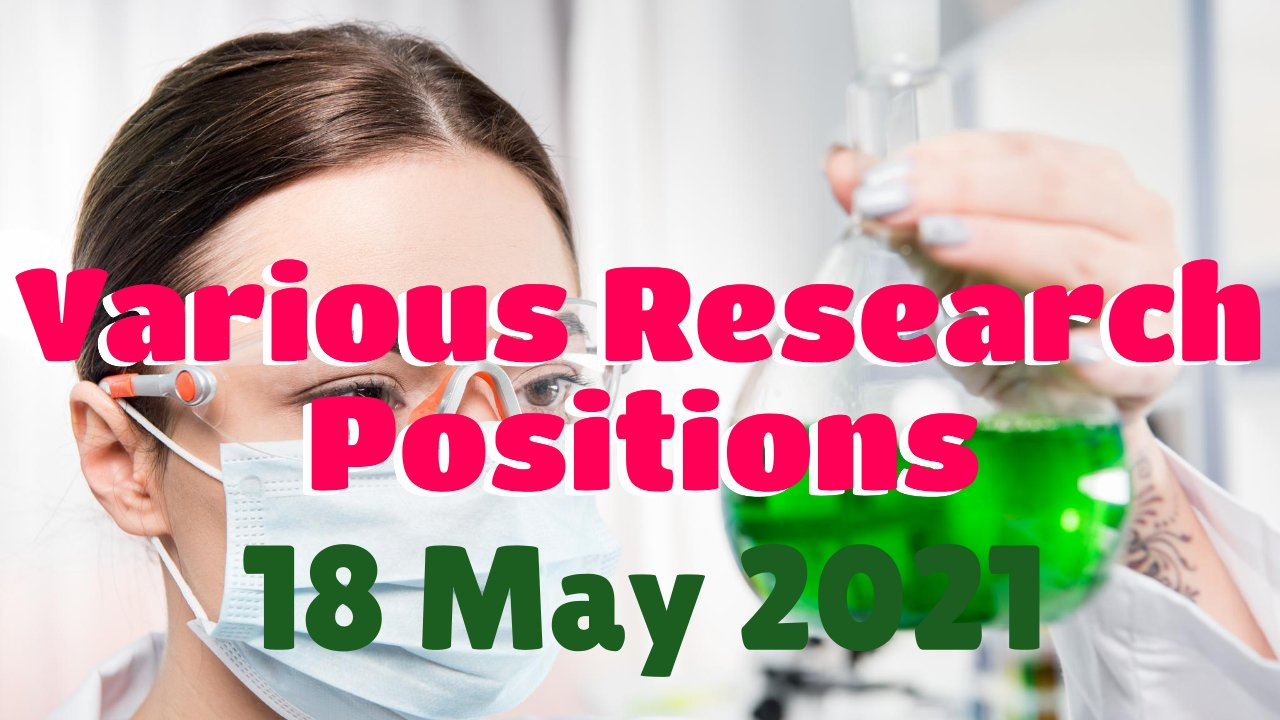 Various Research Positions – 18 May 2021: Researchersjob- Updated