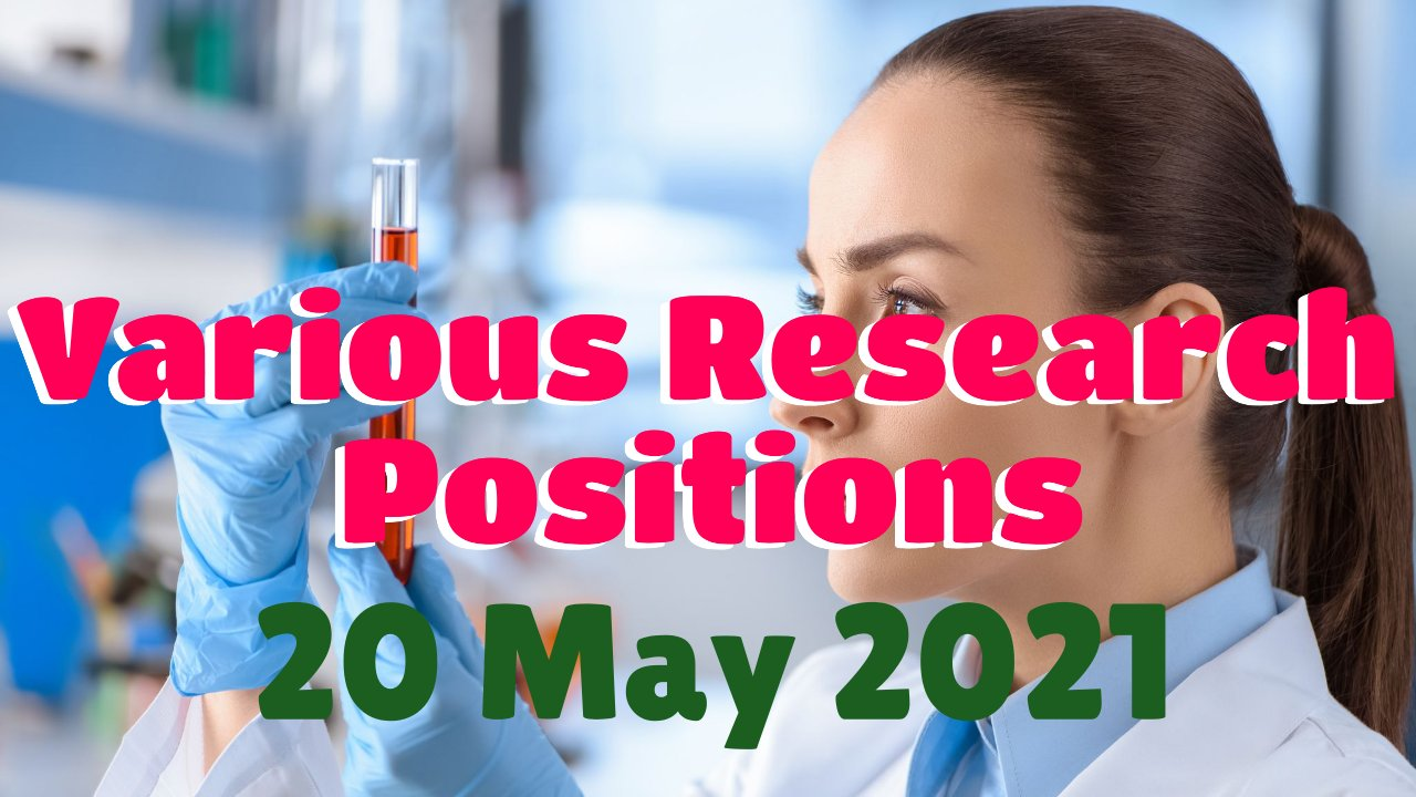 Various Research Positions – 20 May 2021: Researchersjob- Updated