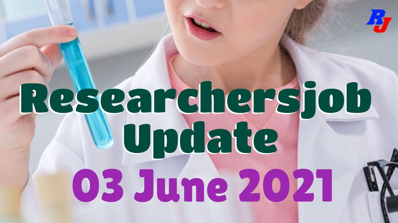 Various Research Positions – 03 June 2021: Researchersjob- Updated