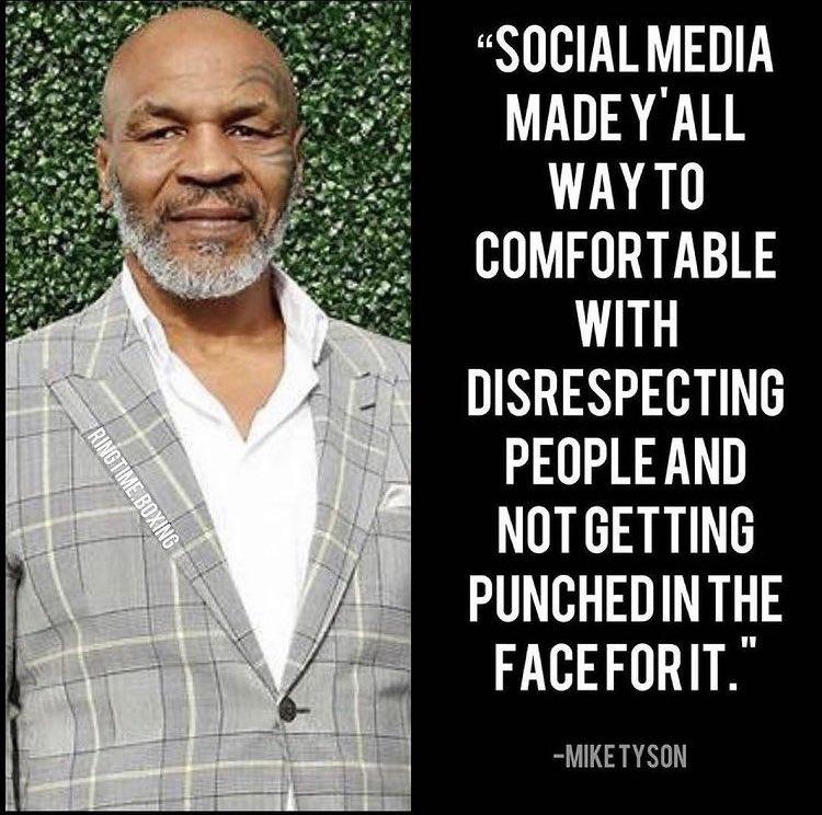 マイク・タイソン     ソーシャルメディアのせいでお前らみんな他人をディスっても顔面にパンチを食らわない環境に慣れすぎている。