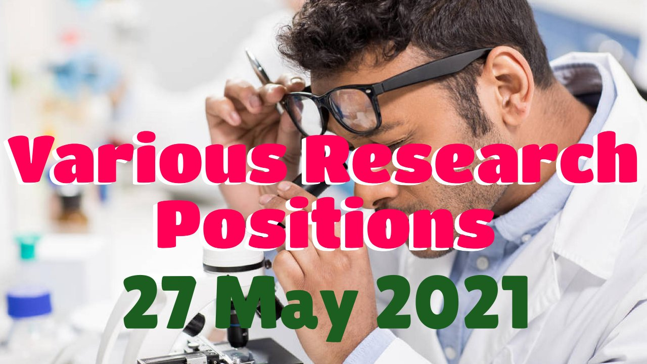 Various Research Positions – 27 May 2021: Researchersjob- Updated