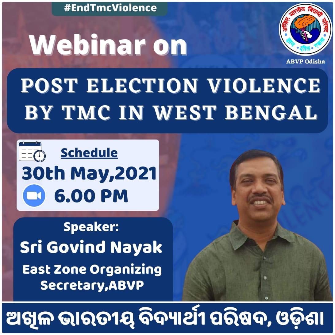 "ABVP, Odisha Is going to hold a Webinar on ""Post Election Violence by TMC in West Bengal""  Speaker: Sri @iGovindaNayak East Zone Organizing Secretary,ABVP ( Head Quarter - Kolkata)  Programme schedule: 6.00 PM on 30th May,2021(SUNDAY) #EndTMCViolence https://t.co/NjTJPnas88"