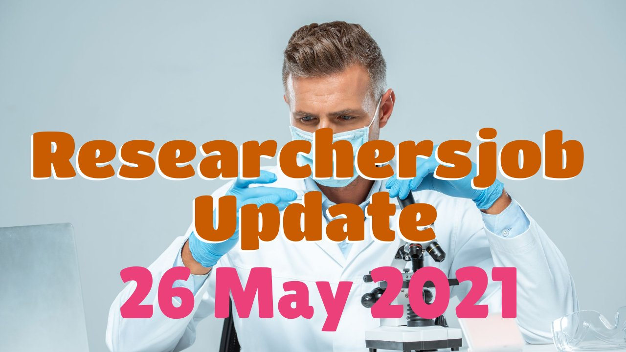 Various Research Positions – 29 May 2021: Researchersjob- Updated