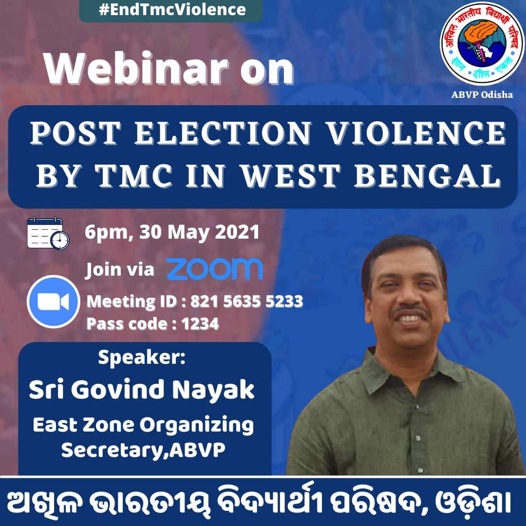 "ABVP, Odisha Is going to hold a Webinar on  ""Post Election Violence by TMC in West Bengal""  Speaker: Sri @iGovindaNayak, East Zone Organizing Secretary,ABVP( Head Quarter - Kolkata)  Programme schedule: 6.00 PM on 30th May,2021(SUNDAY)  Link https://t.co/iLG8pj1wcN https://t.co/rzwPIydggo"
