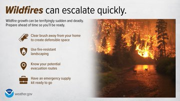 Wildfire growth can be terrifyingly sudden and deadly. Prepare to minimize your home's risk and make sure you have more than one evacuation route. Have a go kit so you can quickly leave an area threatened by wildfire.