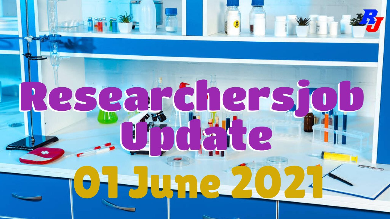 Various Research Positions – 01 June 2021: Researchersjob- Updated