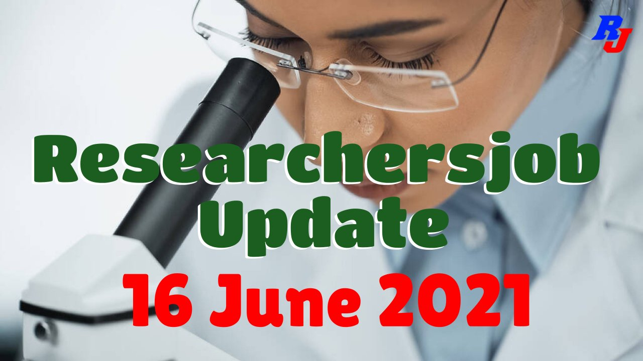 Various Research Positions – 16 June 2021: Researchersjob- Updated