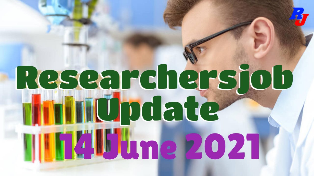 Various Research Positions – 14 June 2021: Researchersjob- Updated