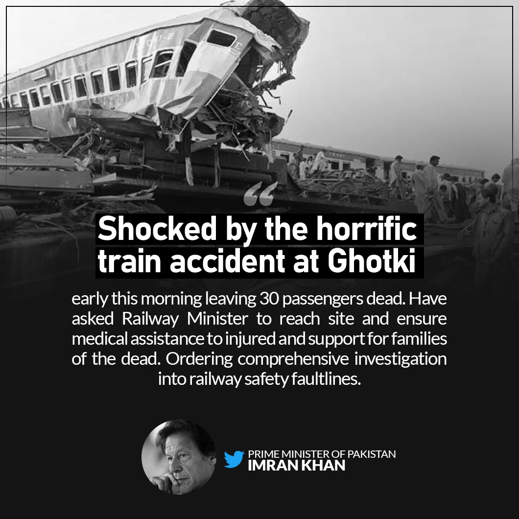 """Prime Minister's Office, Pakistan on Twitter: """"PM @ImranKhanPTI expresses grief over the horrific train accident at Ghotki, which claimed lives of 30 passengers. The PM has asked Railway Minister to provide all-out"""