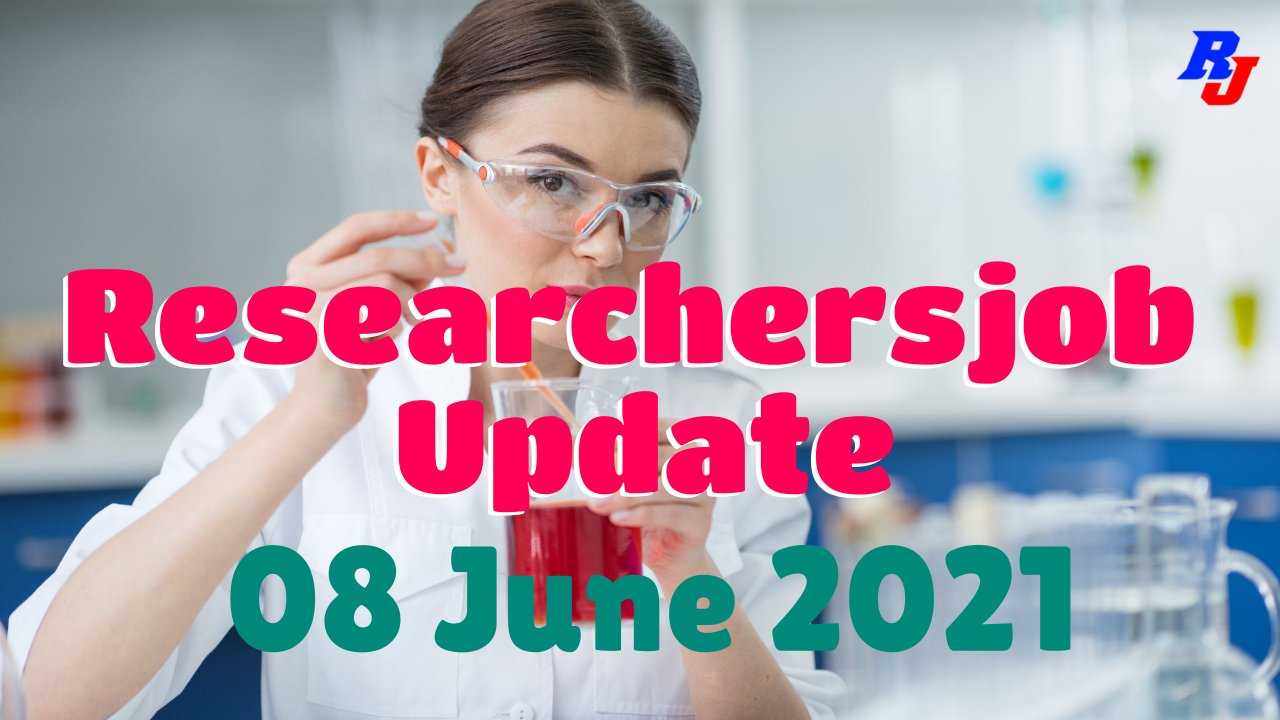Various Research Positions – 05 June 2021: Researchersjob- Updated