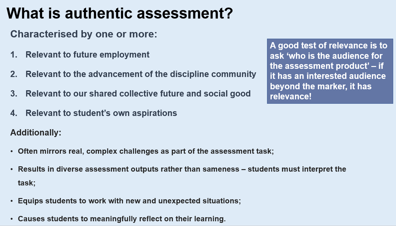 A slide from Twitter showing a definition of authentic assessment as being - relevant to futre employment, the discipline community, our shared collective future, and the students own aspirations. Additionally it says that the assessment format often mirrors real life, results in diverse outputs and equips students to work with new situations. Critically it highlights authentic assessment as having audience relevance.