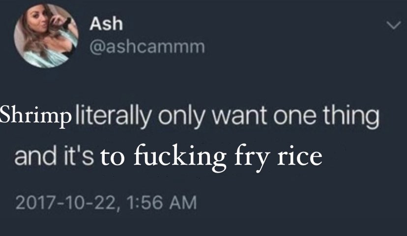 shrimp literally only want one thing and it's to fucking fry rice but it's a photoshopped tweet