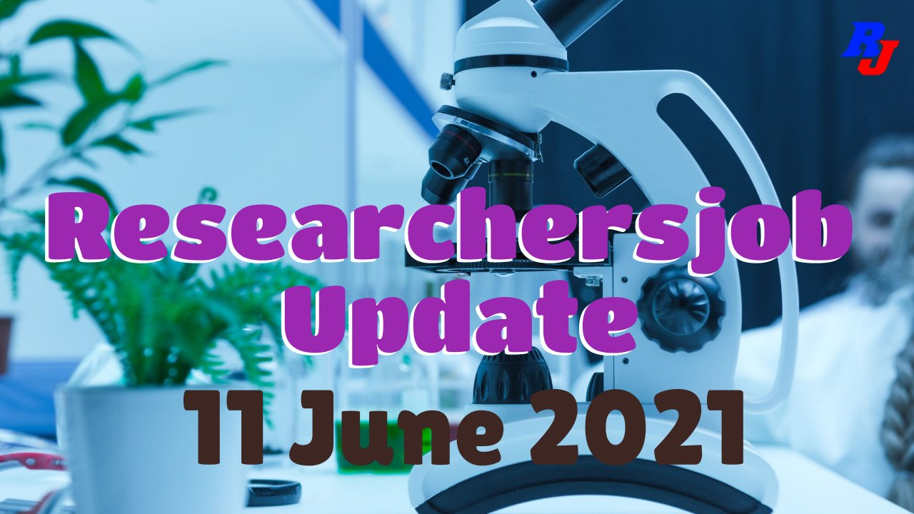 Various Research Positions – 11 June 2021: Researchersjob- Updated