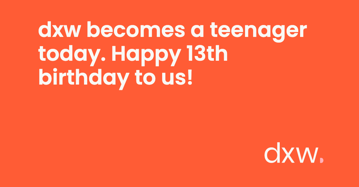 dxw becomes a teenager today. Happy 13th birthday to us 🎂 🎈 🎉 😎