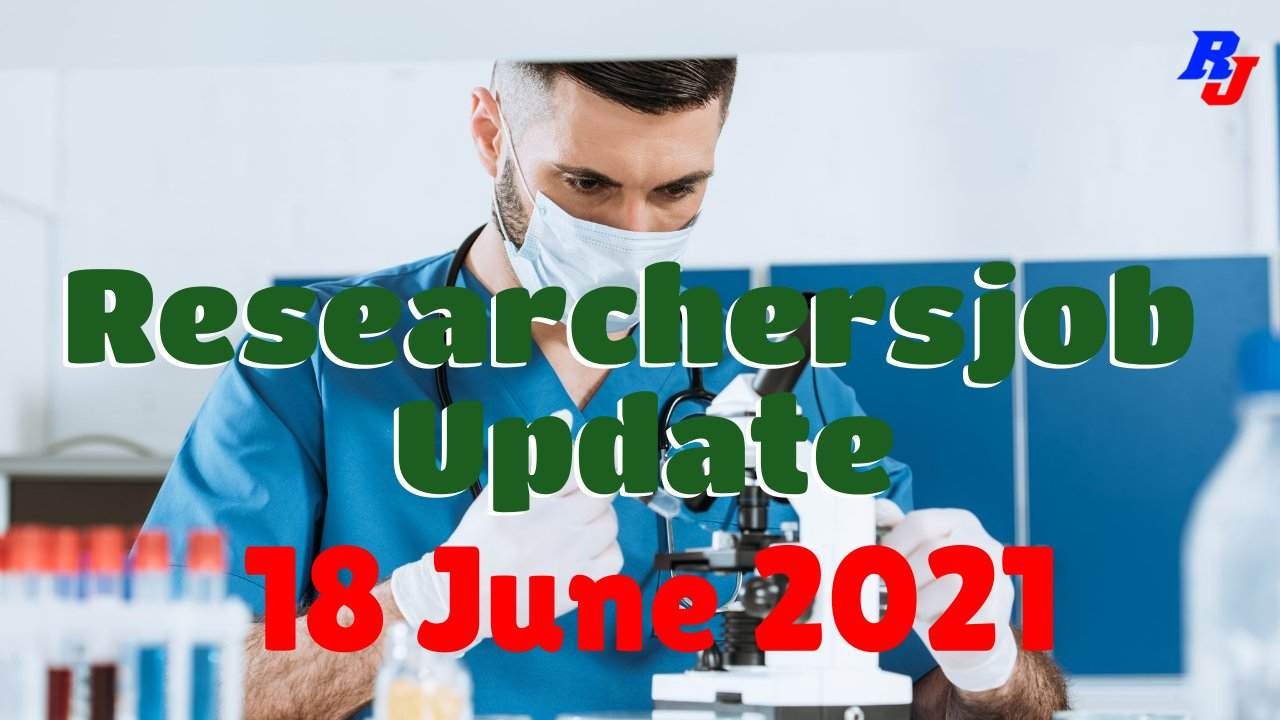 Various Research Positions – 18 June 2021: Researchersjob- Updated