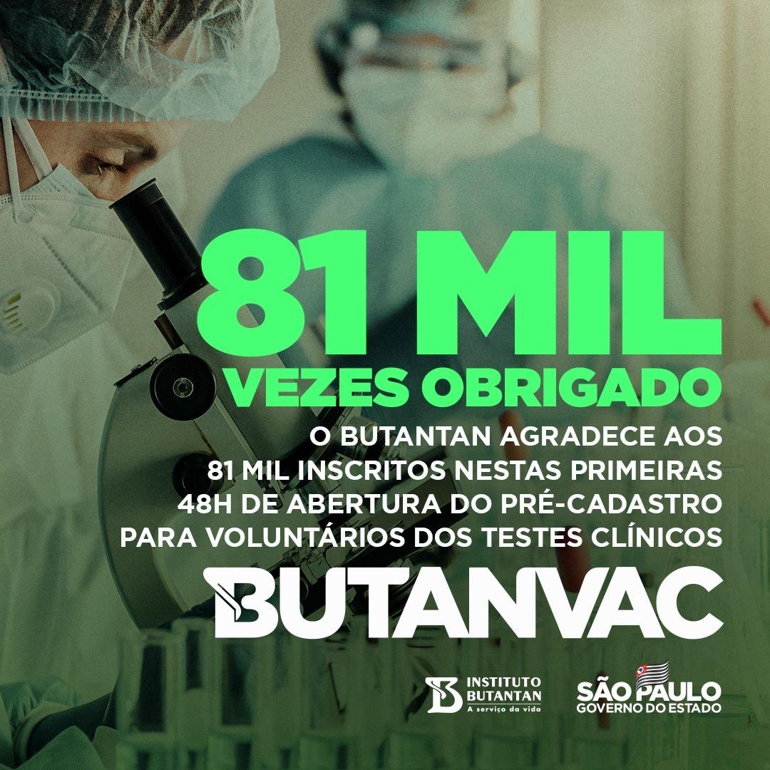 Em apenas 48 horas, 160 mil pessoas acessaram o site e 81 mil se inscreveram no pré-cadastro de testes da ButanVac com interesse em participar dos estudos para a nova vacina do Butantan contra Covid-19. São voluntários que acreditam na ciência e na experiência do Butantan. https://t.co/cTnGz7H0yL