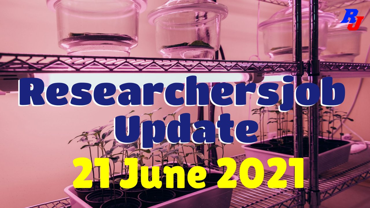 Various Research Positions – 21 June 2021: Researchersjob- Updated