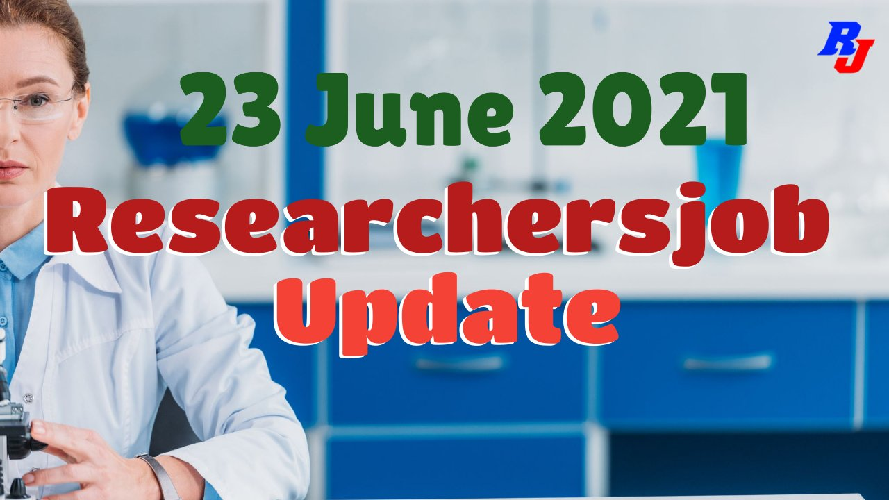 Various Research Positions – 23 June 2021: Researchersjob- Updated