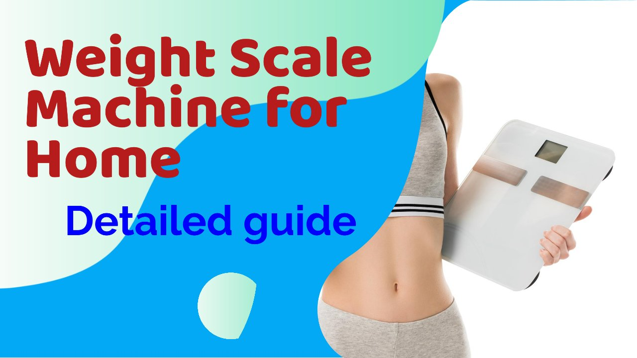 Weight Scale Machine for Home: Buying Guide and Detail in 2021