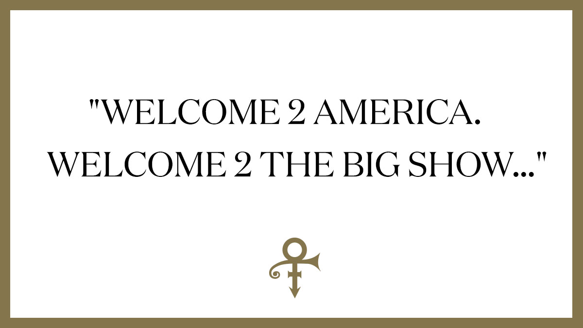 """""""Welcome 2 America / Welcome 2 the big show...""""   Follow along in the weeks ahead for a celebration of #Welcome2America—including more music from Prince's vault, new episodes of the Official Prince Podcast, and iconic imagery from this expressive era of Prince's career. https://t.co/uWs3EXvVGF"""
