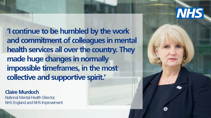 'I continue to be humbled by the work and commitment of colleagues in mental health services all over the country. They made huge changes in normally impossible timeframes, in the most collective and supportive spirit.' Claire Murdoch, National Mental Health Director