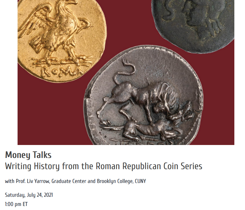 Money Talks Writing History from the Roman Republican Coin Series with Prof. Liv Yarrow, Graduate Center and Brooklyn College, CUNY Saturday, July 24, 2021 1:00 pm ET