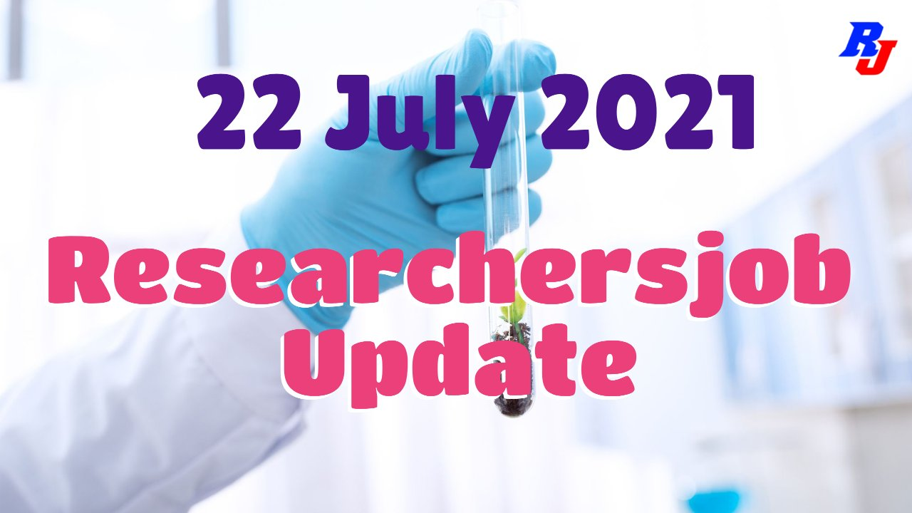 Various Research Positions – 22 July 2021: Researchersjob- Updated