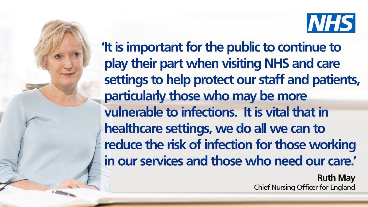 A quote from Ruth May, reading: It is important for the public to continue to play their part when visiting NHS and care settings to help protect our staff and patients, particularly those who may be more vulnerable to infections. It is vital that in healthcare settings, we do all we can to reduce the risk of infection for those working in our services and those who need our care.