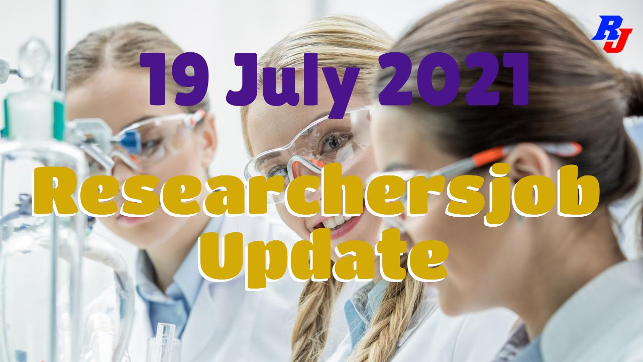 Various Research Positions – 19 July 2021: Researchersjob- Updated