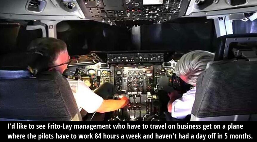 I'd like to see Frito-Lay management who have to travel on business get on a plane where the pilots have to work 84 hours a week and haven't had a day off in 5 months. https://t.co/eVt7fsfmg7