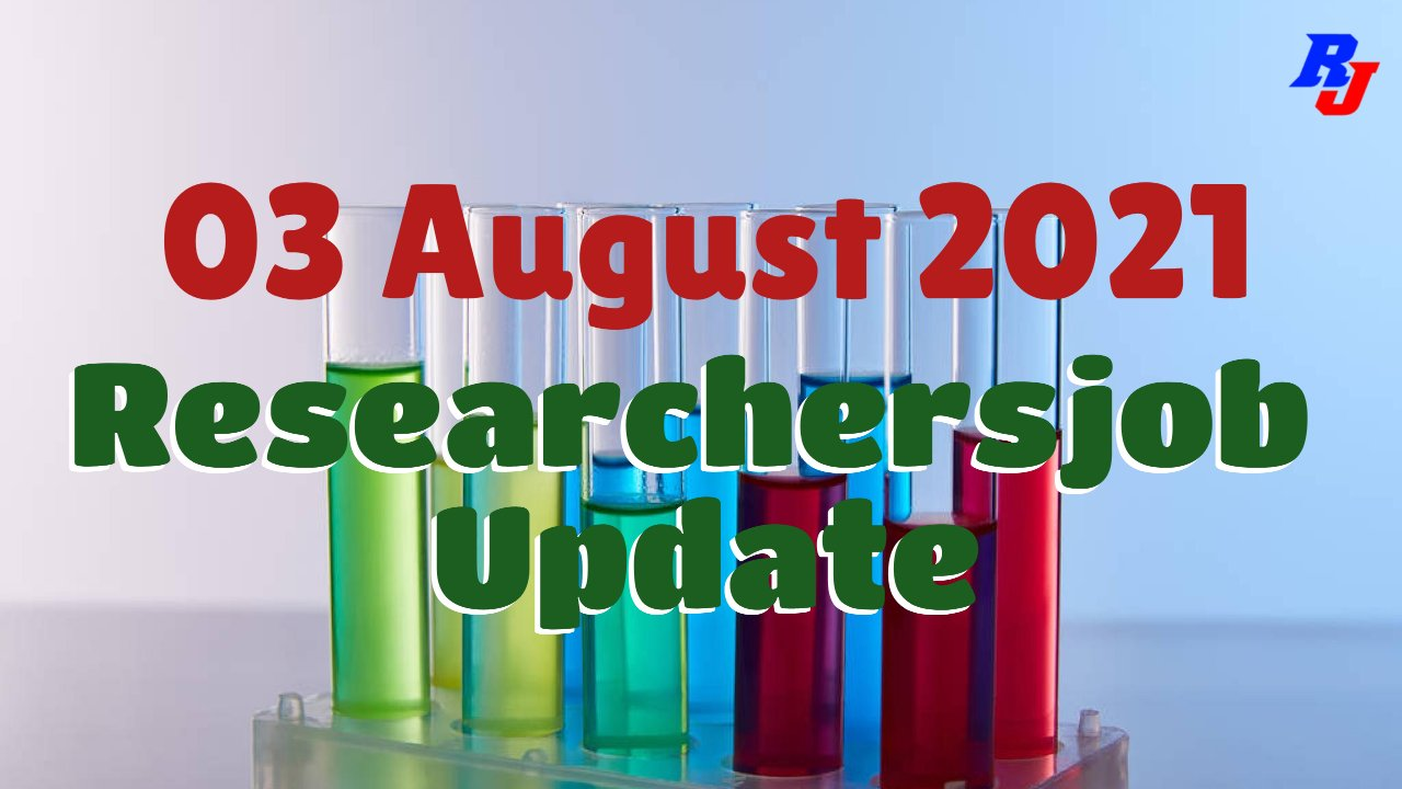 Various Research Positions – 03 August 2021: Researchersjob- Updated