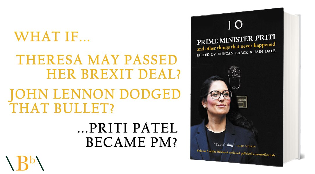 """Biteback Publishing on Twitter: """"What if... Priti Patel became Prime  Minister? Iain Dale and Duncan Brack's latest collection of political  counterfactuals is out now! Featuring stories from history, politics and  more, they'll"""
