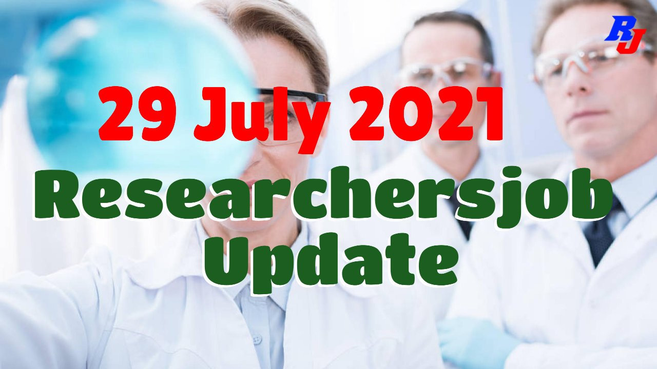 Various Research Positions – 29 July 2021: Researchersjob- Updated