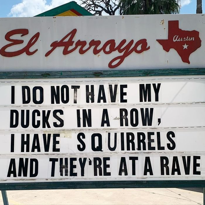 #signs #messageboard #elarroyo #elarroyosign #texas #i #donothave  #my #ducks #in #a #row #ihave #squirrels #andtheyre #ata #rave
