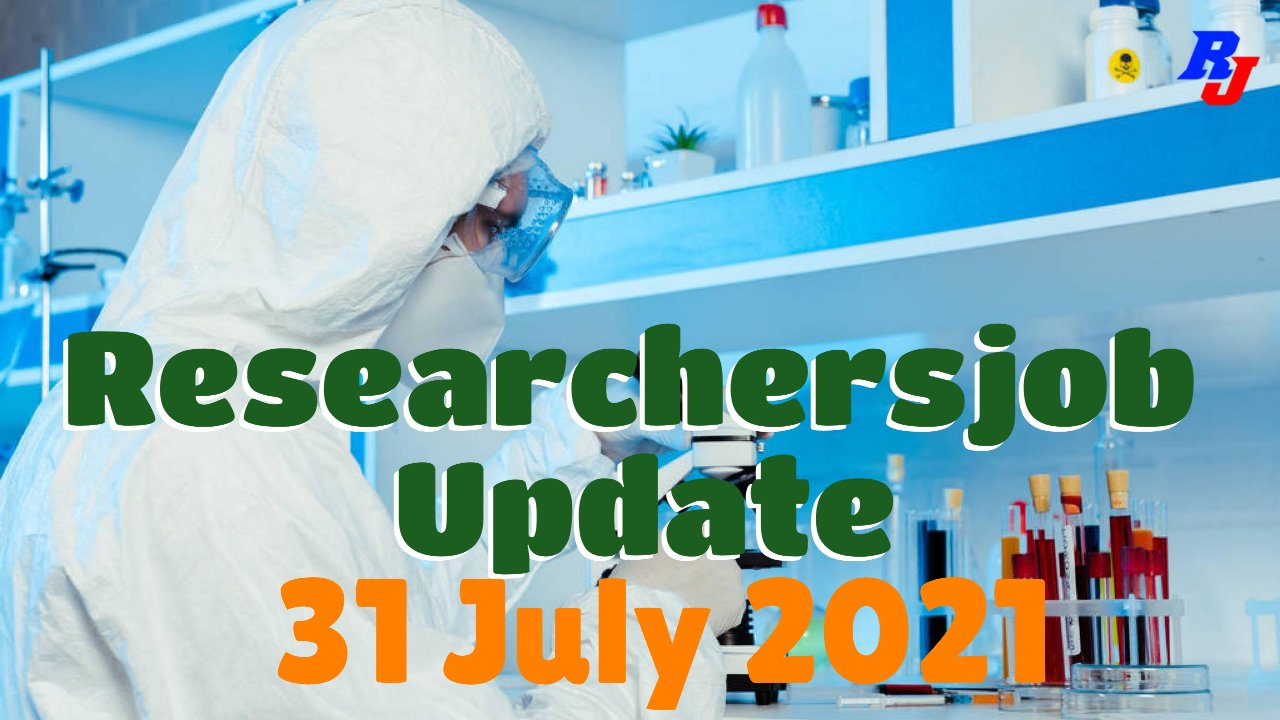Various Research Positions – 31 July 2021: Researchersjob- Updated