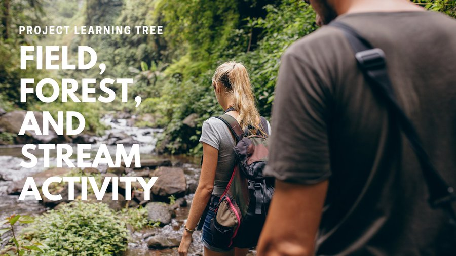 """In the background is a photo of two people walking by a stream in a forest. To the left are the words, """"Project Learning Tree. Field, Forest, and Stream Activity."""""""