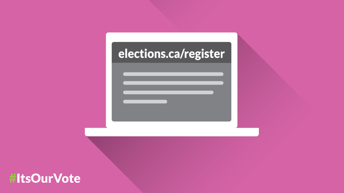 """On a bright colour background, a computer screen displays Elections Canada's web address elections Canada dot c-a slash register. In the bottom left corner, Elections Canada's logo features a colorful hashtag with the slogan """"It's our vote""""."""