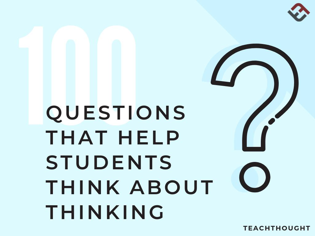 100 Questions That Help Students Think About Thinking - bit.ly/2gMDr3T