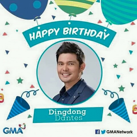 Happy Birthday to our Kapuso primetime king, Dingdong Dantes ( from your family!